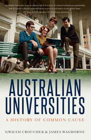 Australian Universities (A History of Common Cause) by Gwilym Croucher, James Waghorne, 9781742236735