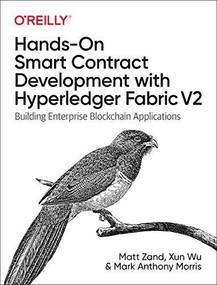 Hands-On Smart Contract Development with Hyperledger Fabric V2 (Building Enterprise Blockchain Applications) by Matt Zand, Xun (Brian) Wu, Mark Anthony Morris, 9781492086123