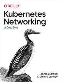 Kubernetes Networking (A Deep Dive) by James Strong, Vallery Lancey, 9781492081654