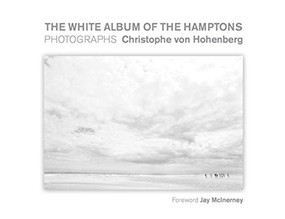 The White Album of the Hamptons (Photographs) by Christophe von Hohenberg, McInerney Jay, 9781943876143