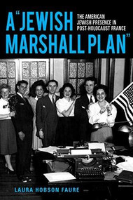 """A """"Jewish Marshall Plan"""" (The American Jewish Presence in Post-Holocaust France) by Laura Hobson Faure, 9780253059680"""
