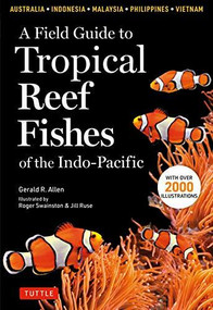 A Field Guide to Tropical Reef Fishes of the Indo-Pacific (Covers 1,670 Species in Australia, Indonesia, Malaysia, Vietnam and the Philippines (with 2,000 illustrations)) by Gerald R. Allen, Roger Swainston, Jill Ruse, 9780804852791