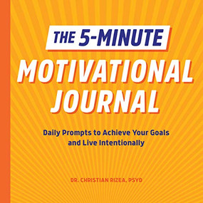 The  5-Minute Motivational Journal (Daily Prompts to Achieve Your Goals and Live Intentionally) by Christian Rizea, 9781648768354