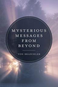 Mysterious Messages from Beyond by Von Braschler, 9780764362866
