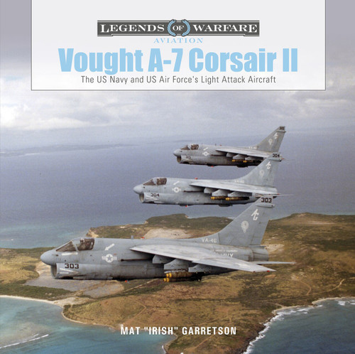 """Vought A-7 CorsairII (The US Navy and US Air Force's Light Attack Aircraft) by Mat """"Irish"""" Garretson, 9780764362613"""