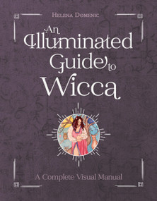 An Illuminated Guide to Wicca (A Complete Visual Manual) by Helena Domenic, 9780764362804
