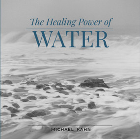 Healing Power of Water by Michael Kahn, 9780764362651