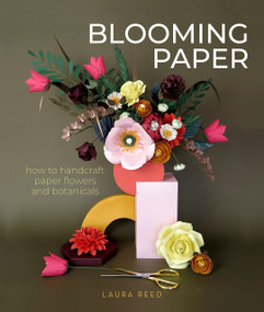 Blooming Paper (How to Handcraft Paper Flowers and Botanicals) by Laura Reed, 9780764362088