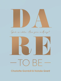Dare to Be (God Is Able. Are You Willing?) by Natalie Grant, Charlotte Gambill, 9780736984560
