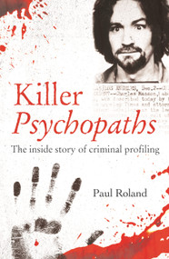 Killer Psychopaths (The Inside Story of Criminal Profiling) by Paul Roland, 9781398809475
