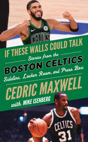If These Walls Could Talk: Boston Celtics (Stories from the Boston Celtics Sideline, Locker Room, and Press Box) by Cedric Maxwell, Mike Isenberg, 9781629378831
