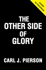 The Other Side of Glory by Carl J. Pierson, Lindsay Whalen, 9781629379234