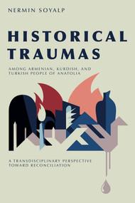 Historical Traumas among Armenian, Kurdish, and Turkish People of Anatolia (A Transdisciplinary Perspective toward Reconciliation) by Nermin Soyalp, 9781789760859