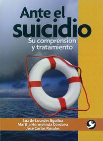 Ante el suicidio (Su comprensión y tratamiento) by Luz de Lourdes Eguiluz, Martha Hermelinda Córdova, José Carlos Rosales, 9786077723332