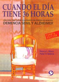 Cuando el día tiene 36 horas (Una guía para cuidar a enfermos con pérdida de memoria) by Nancy L. Mace, Peter V. Rabins, 9786077723622