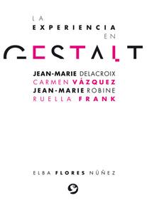 La experiencia en gestalt (Jean-Marie Delacroix Carmen Vázquez Jean-Marie Robine Ruella Frank) by Elba Flores Núñez, 9786079472498
