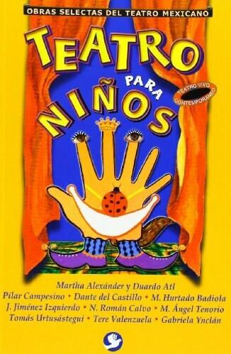Teatro para niños by Martha Alexander, Duardo Atl, Pilar Campesino, Dante del Castillo, Miguel A. Tenorio, 9789688607398