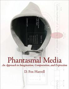 Phantasmal Media (An Approach to Imagination, Computation, and Expression) by D. Fox Harrell, 9780262019330