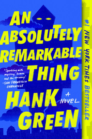 An Absolutely Remarkable Thing (A Novel) by Hank Green, 9781524743468