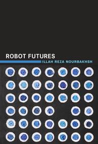 Robot Futures by Illah Reza Nourbakhsh, 9780262528320