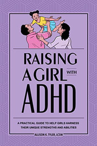 Raising a Girl with ADHD (A Practical Guide to Help Girls Harness Their Unique Strengths and Abilities) by Allison K. Tyler, 9781646113903