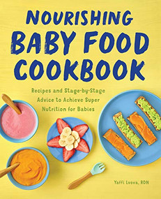 Nourishing Baby Food Cookbook (Recipes and Stage-by-Stage Advice to Achieve Super Nutrition for Babies) by Yaffi Lvova, 9781648766183