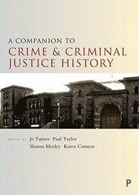 A Companion to the History of Crime and Criminal Justice by Jo Turner, Paul Taylor, 9781447325864