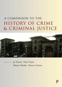 A Companion to the History of Crime and Criminal Justice - 9781447325871 by Jo Turner, Paul Taylor, Sharon Morley, Karen Corteen, 9781447325871