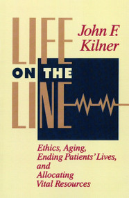 Life on the Line (Ethics, Aging, Ending Patients' Lives, and Allocating Vital Resources) by John F. Kilner, 9780802806307