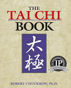 The Tai Chi Book (Refining and Enjoying a Lifetime of Practice) by Robert Chuckrow, 9781886969643