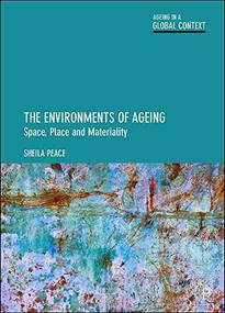 The Environments of Ageing (Space, Place and Materiality) by Sheila Peace, 9781447310556