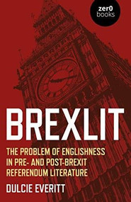 BrexLit (The Problem of Englishness in Pre- and Post- Brexit Referendum Literature) by Dulcie Everitt, 9781789047370