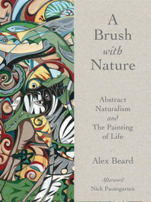 Brush With Nature (Abstract Naturalism) by Alex Beard, 9781943876334