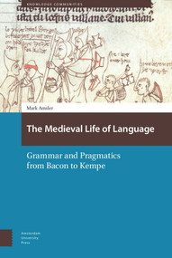 The Medieval Life of Language (Grammar and Pragmatics from Bacon to Kempe) by Mark Amsler, 9789463721929