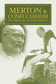 Merton & Confucianism (Rites, Righteousness and Integral Humanity) by Patrick F O'Connell, 9781941610848