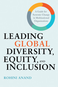 Leading Global Diversity, Equity, and Inclusion (A Guide for Systemic Change in Multinational Organizations) by Rohini Anand, 9781523000241