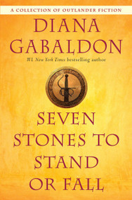 Seven Stones to Stand or Fall (A Collection of Outlander Fiction) by Diana Gabaldon, 9780399593437
