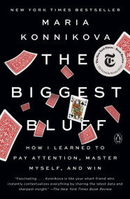 The Biggest Bluff (How I Learned to Pay Attention, Master Myself, and Win) - 9780525522645 by Maria Konnikova, 9780525522645