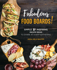 Fabulous Food Boards (Simple & Inspiring Recipes Ideas to Share at Every Gathering) by Anna Helm Baxter, 9780785839668