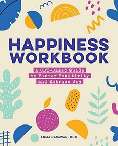 Happiness Workbook (A CBT-Based Guide to Foster Positivity and Embrace Joy) by Anna Napawan, 9781648768064