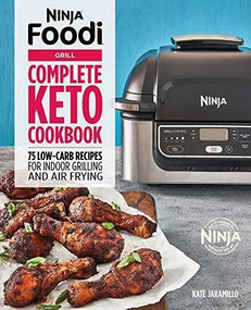 Ninja Foodi Grill Complete Keto Cookbook (75 Low-Carb Recipes for Indoor Grilling and Air Frying) by Kate Jaramillo, 9781648766930