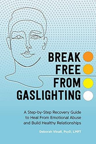 Gaslighting (A Step-by-Step Recovery Guide to Heal from Emotional Abuse and Build Healthy Relationships) by Deborah Vinall, 9781648766497