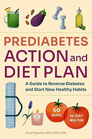 Prediabetes Diet and Action Plan (A Guide to Reverse Prediabetes and Start New Healthy Habits) by Alice Figueroa, 9781648765193