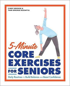 5-Minute Core Exercises for Seniors (Daily Routines to Build Balance and Boost Confidence) by Cindy Brehse, Tami Brehse Dzenitis, 9781648766565