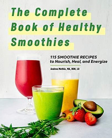 The Complete Book of Smoothies (115 Healthy Recipes to Nourish, Heal, and Energize) by Andrea Mathis, 9781648766992