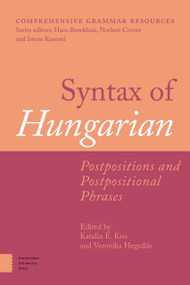 Syntax of Hungarian (Postpositions and Postpositional Phrases) by Katalin É. Kiss, Veronika Hegedus, 9789463725910