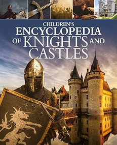 Children's Encyclopedia of Knights and Castles by Sean Sheehan, Kathy Elgin, Saviour Pirotta, Fiona Macdonald, Patricia Levy, Christopher Gravett, 9781398809420