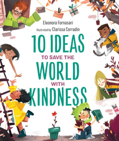 10 Ideas to Save the World with Kindness by Eleonora Fornasari, Clarissa Corradin, 9781951784058