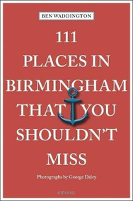 111 Places in Birmingham That You Shouldn't Miss by Ben Waddington, 9783740813505