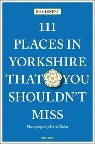 111 Places in Yorkshire That You Shouldn't Miss by Ed Glinert, 9783740811679